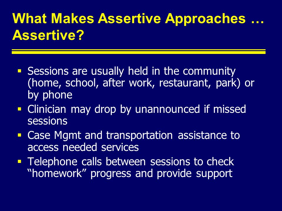 What Makes Assertive Approaches … Assertive.