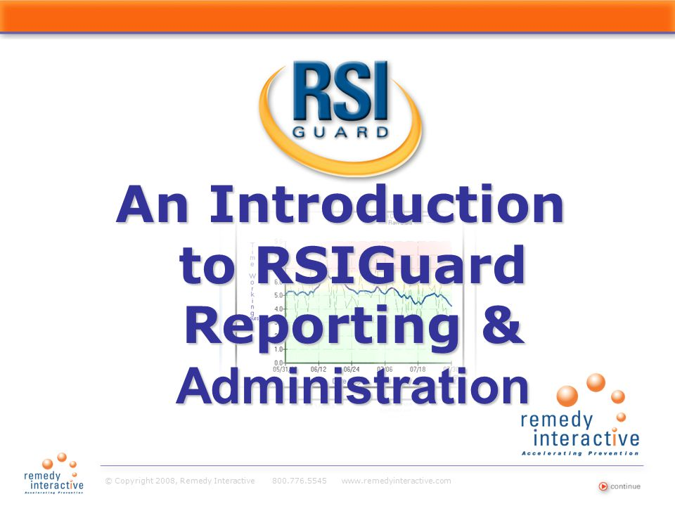 © Copyright 2008, Remedy Interactive 800.776.5545 www.remedyinteractive.com An Introduction to RSIGuard Reporting & Administration Title Page