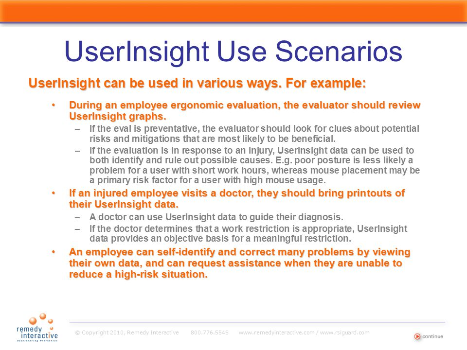 © Copyright 2010, Remedy Interactive 800.776.5545 www.remedyinteractive.com / www.rsiguard.com UserInsight Use Scenarios During an employee ergonomic
