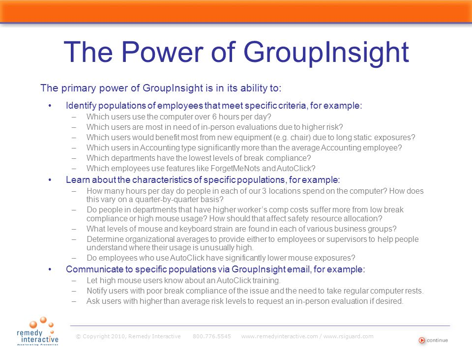 © Copyright 2010, Remedy Interactive 800.776.5545 www.remedyinteractive.com / www.rsiguard.com The Power of GroupInsight The primary power of GroupIns