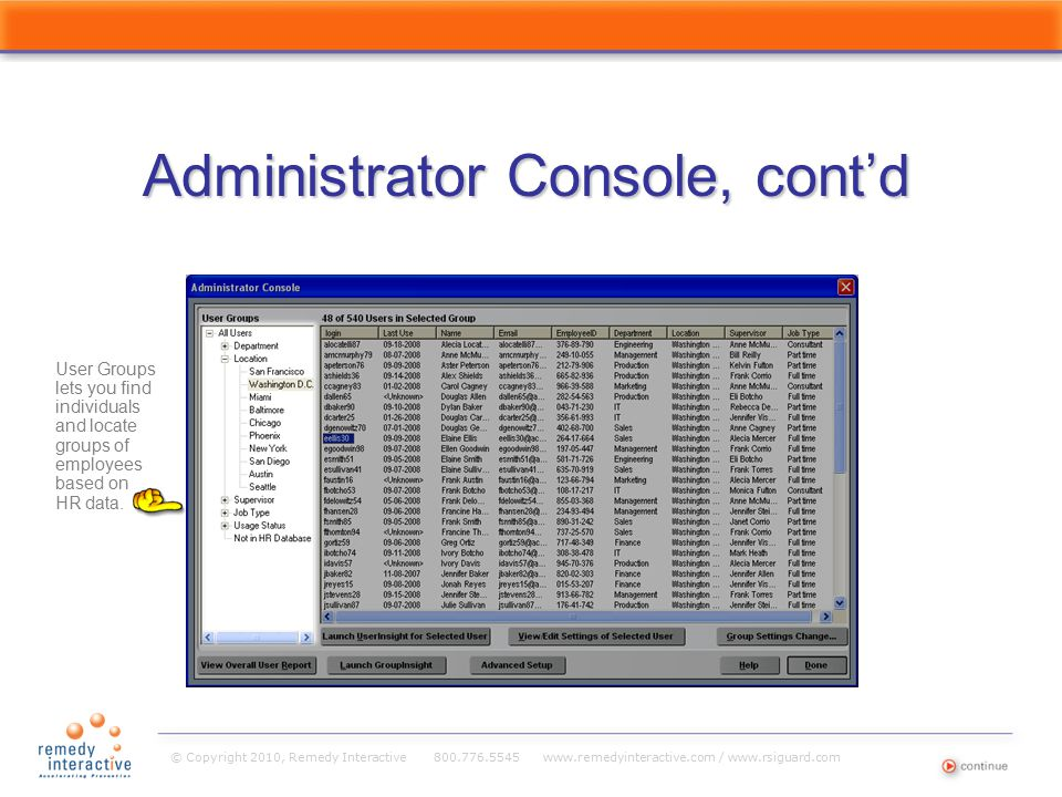 © Copyright 2010, Remedy Interactive 800.776.5545 www.remedyinteractive.com / www.rsiguard.com Administrator Console, cont'd The selected users appear in this list.
