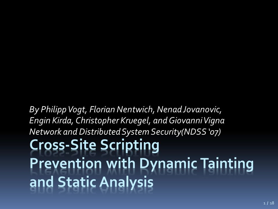 By Philipp Vogt, Florian Nentwich, Nenad Jovanovic, Engin Kirda, Christopher Kruegel, and Giovanni Vigna Network and Distributed System Security(NDSS
