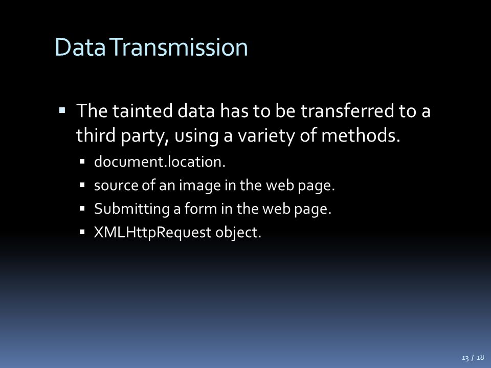 Data Transmission  The tainted data has to be transferred to a third party, using a variety of methods.  document.location.  source of an image in