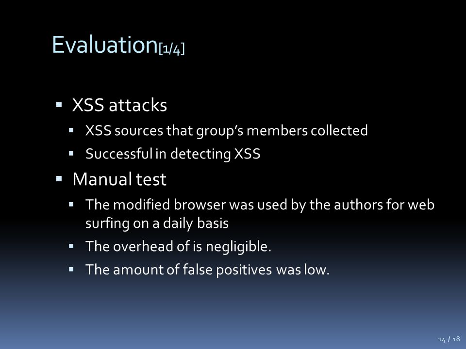 Evaluation [1/4]  XSS attacks  XSS sources that group's members collected  Successful in detecting XSS  Manual test  The modified browser was use