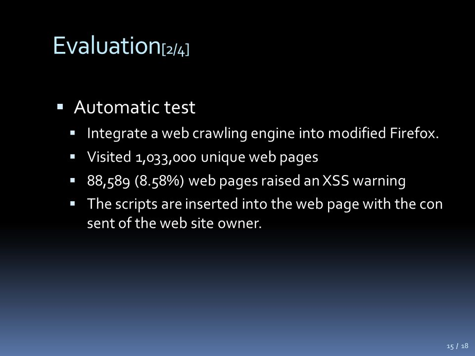 Evaluation [2/4]  Automatic test  Integrate a web crawling engine into modified Firefox.  Visited 1,033,000 unique web pages  88,589 (8.58%) web p