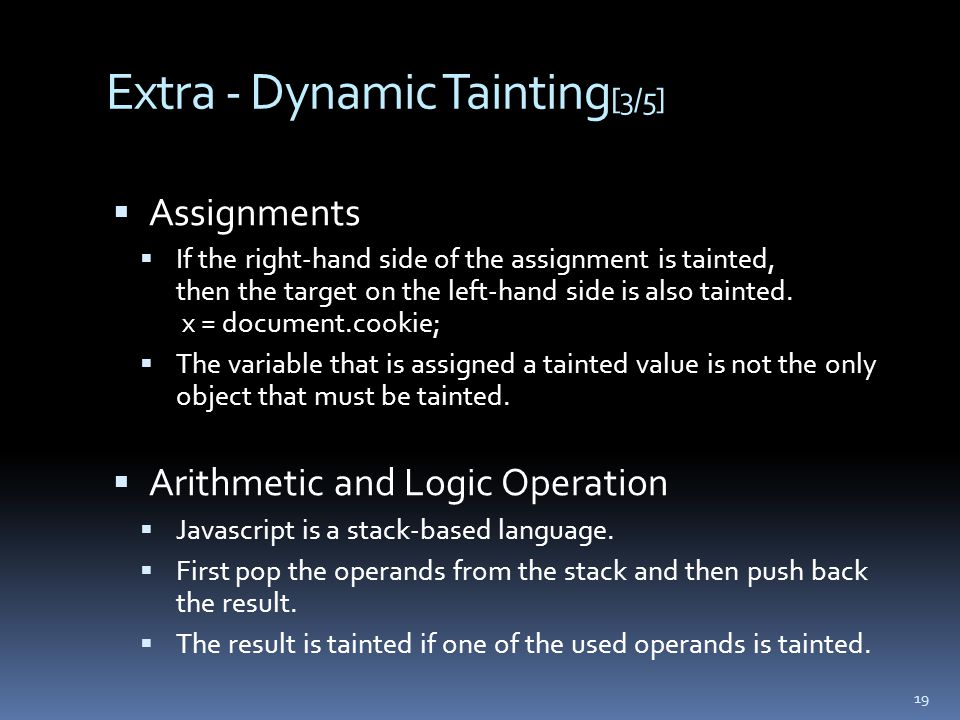 Extra - Dynamic Tainting [3/5]  Assignments  If the right-hand side of the assignment is tainted, then the target on the left-hand side is also tain