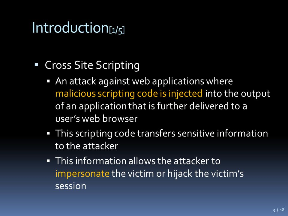 Introduction [2/5]  Cross Site Scripting Attacker Server Victim Send to email with XSS code Send to request with XSS Code Send to response with XSS Code XSS Code is executed Sensitive information is trasfered 4 / 18