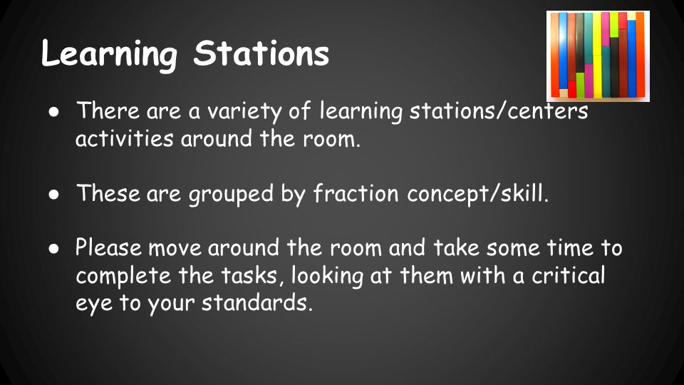 Learning Stations ● There are a variety of learning stations/centers activities around the room.