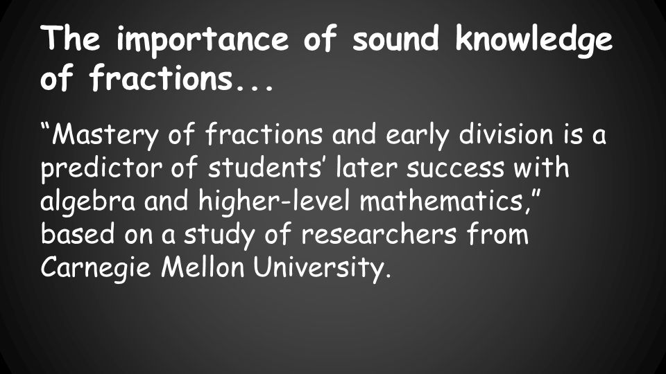 The importance of sound knowledge of fractions...