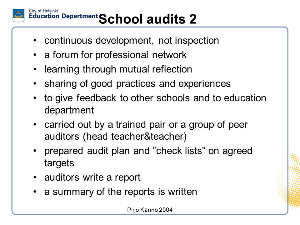 Pirjo Kännö 2004 School audits 2 continuous development, not inspection a forum for professional network learning through mutual reflection sharing of
