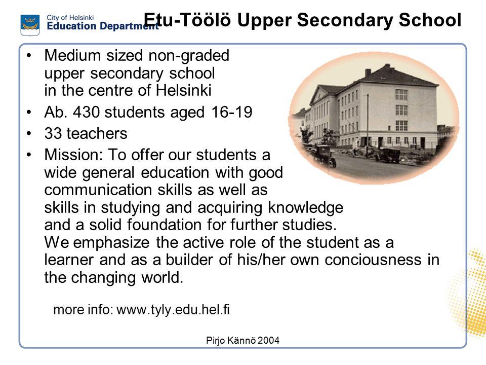 Pirjo Kännö 2004 Etu-Töölö Upper Secondary School Medium sized non-graded upper secondary school in the centre of Helsinki Ab. 430 students aged 16-19