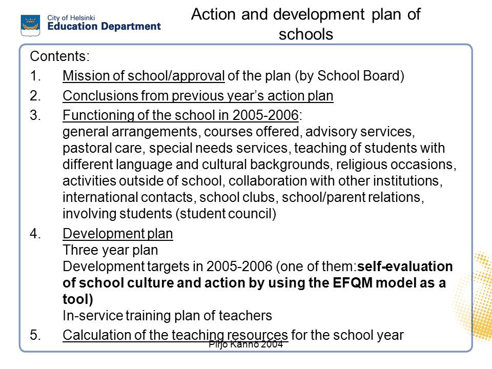 Pirjo Kännö 2004 Action and development plan of schools Contents: 1.Mission of school/approval of the plan (by School Board) 2.Conclusions from previo