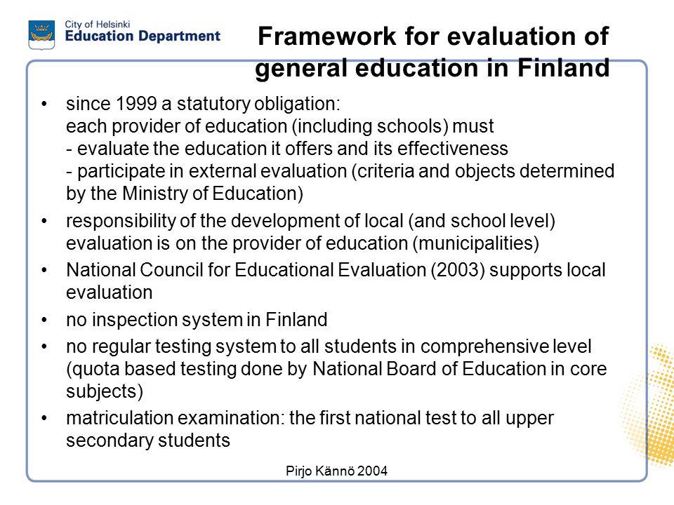 Pirjo Kännö 2004 Framework for evaluation of general education in Finland since 1999 a statutory obligation: each provider of education (including sch
