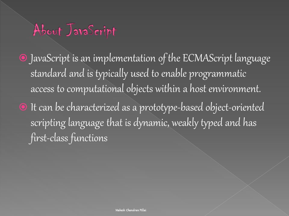  JavaScript is an implementation of the ECMAScript language standard and is typically used to enable programmatic access to computational objects wit