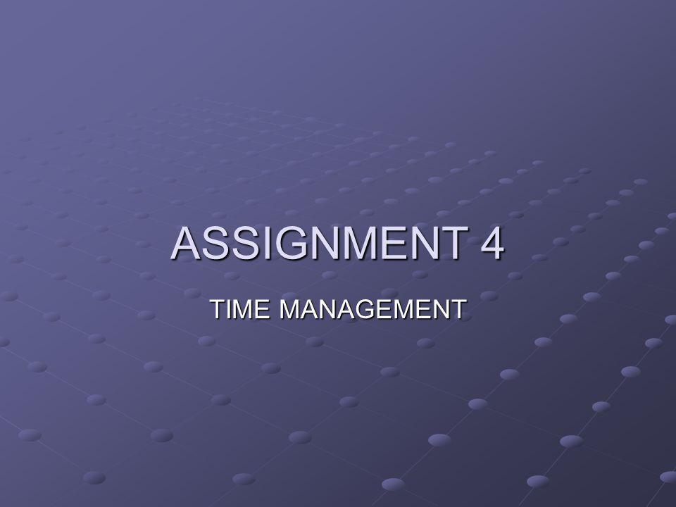 TIME MANAGEMENT ASSIGNMENT 4