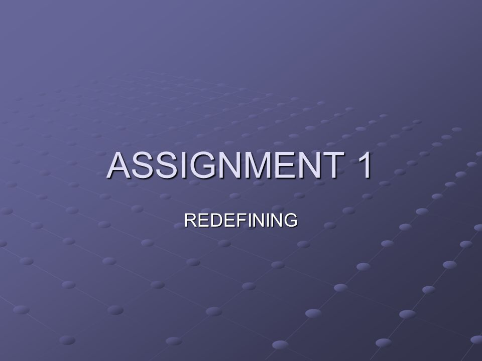 ASSIGNMENT 1 REDEFINING