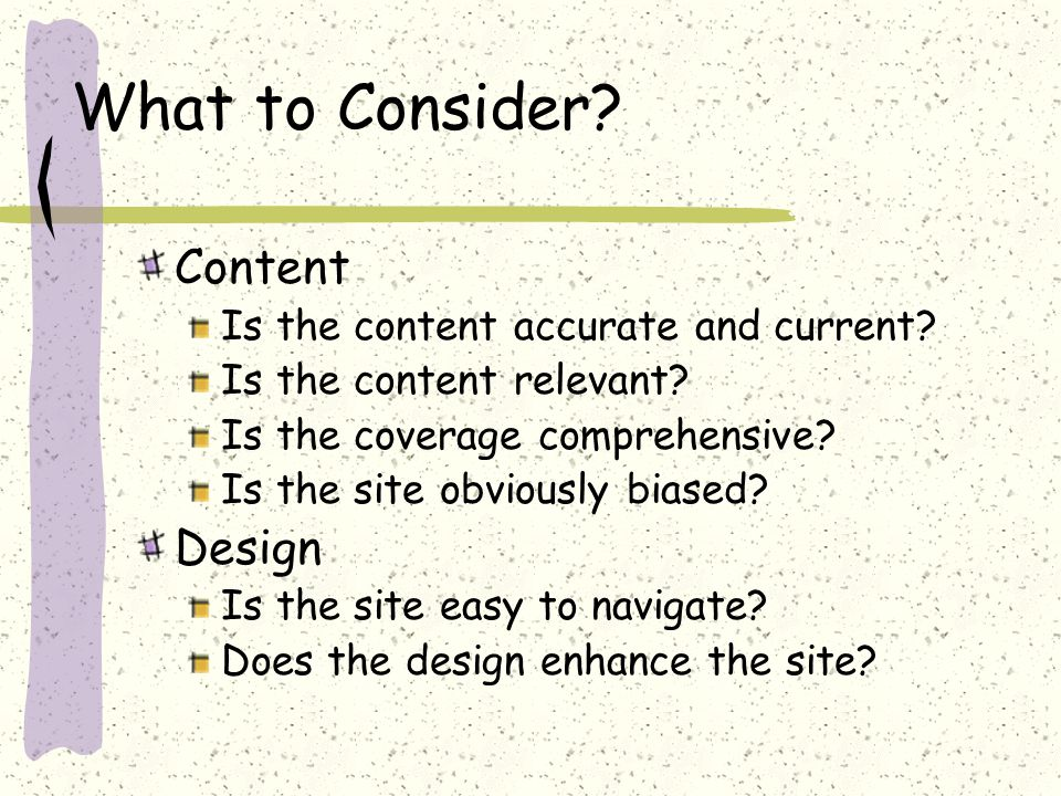 What to Consider. Content Is the content accurate and current.
