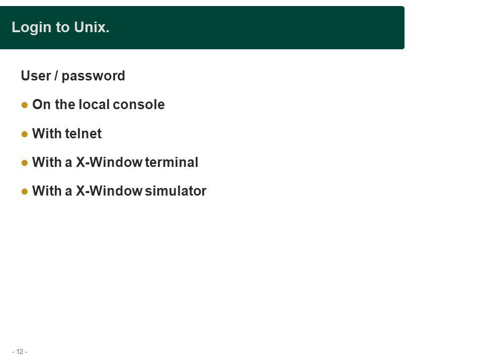 - 12 - Login to Unix.