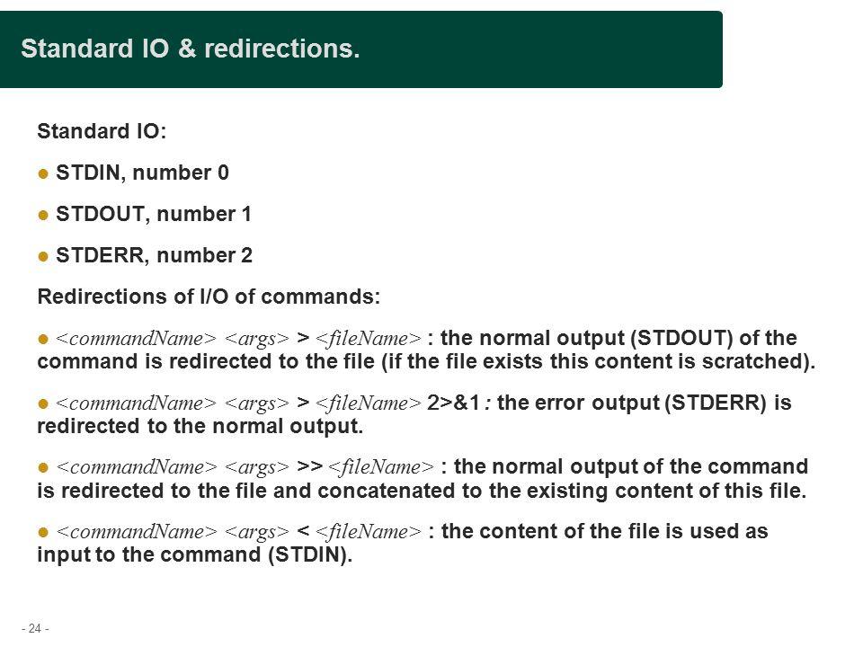 - 24 - Standard IO & redirections.