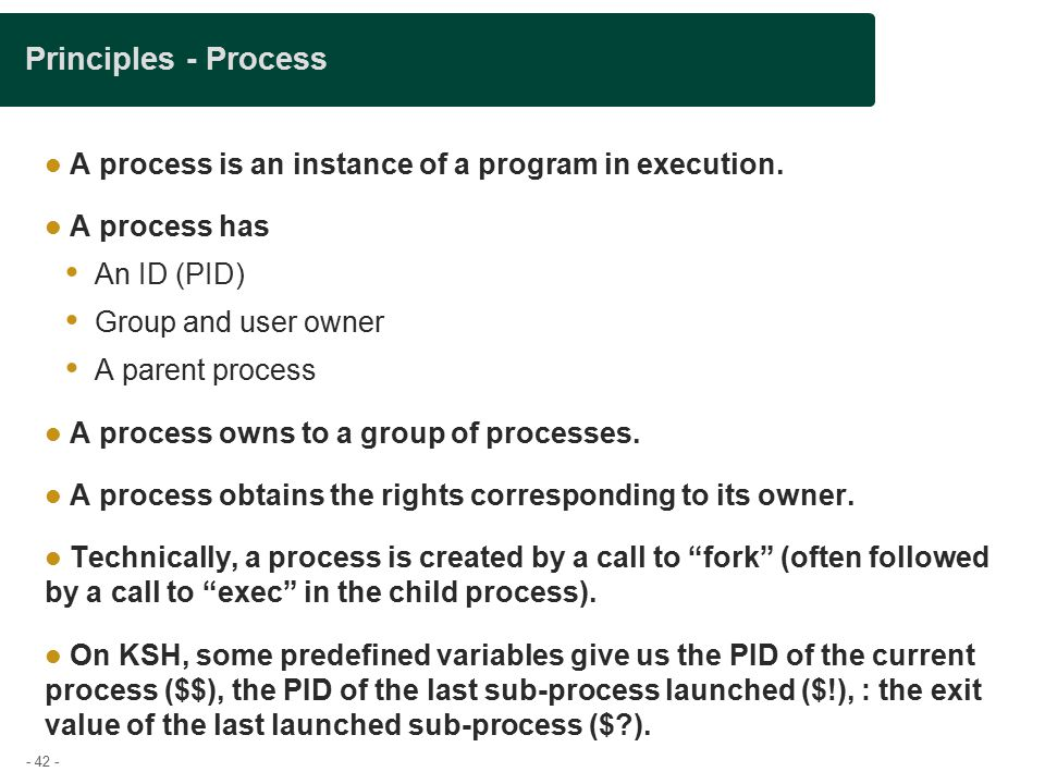 - 42 - Principles - Process A process is an instance of a program in execution.