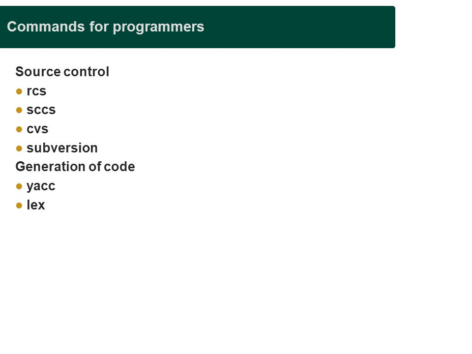 Commands for programmers Source control rcs sccs cvs subversion Generation of code yacc lex