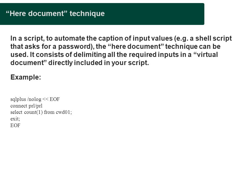 Here document technique In a script, to automate the caption of input values (e.g.