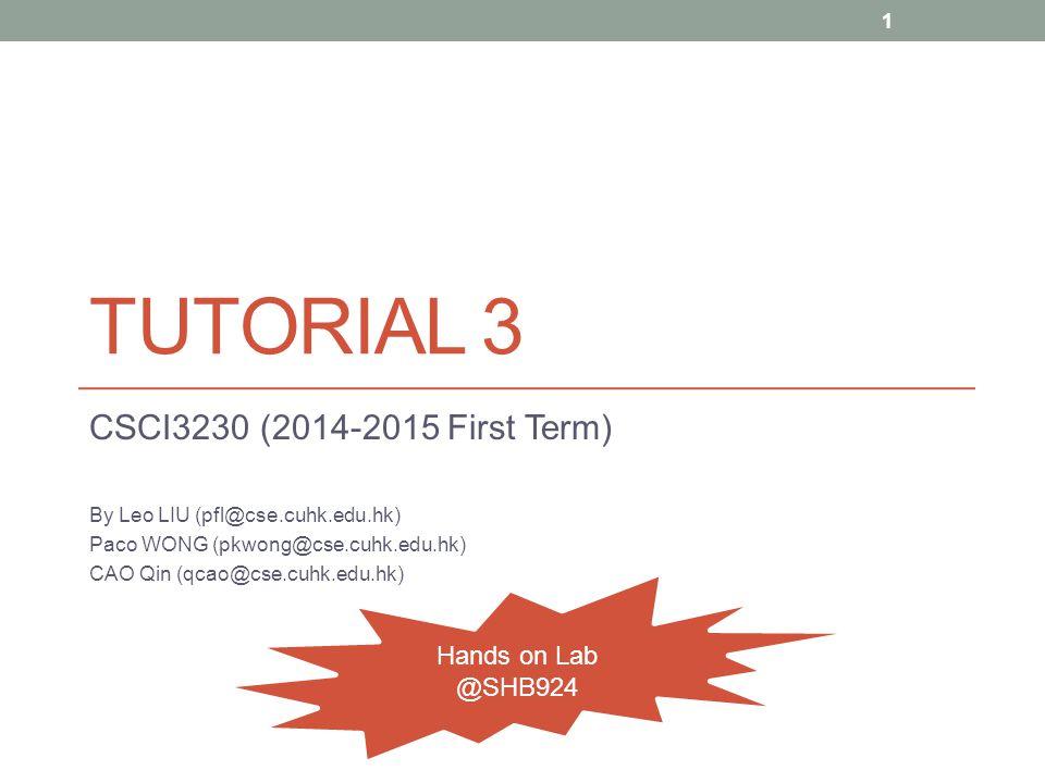 TUTORIAL 3 CSCI3230 (2014-2015 First Term) By Leo LIU (pfl@cse.cuhk.edu.hk) Paco WONG (pkwong@cse.cuhk.edu.hk) CAO Qin (qcao@cse.cuhk.edu.hk) 1 Hands on Lab @SHB924