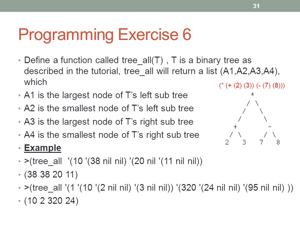 Programming Exercise 6 Define a function called tree_all(T), T is a binary tree as described in the tutorial, tree_all will return a list (A1,A2,A3,A4