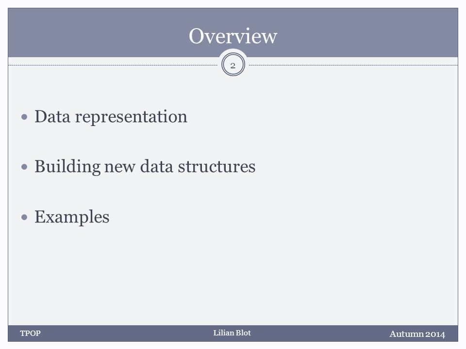 Lilian Blot Overview Data representation Building new data structures Examples Autumn 2014 TPOP 2