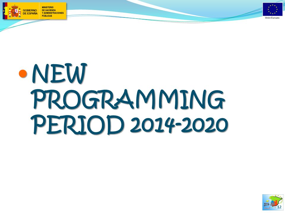 NEW PROGRAMMING PERIOD 2014-2020 NEW PROGRAMMING PERIOD 2014-2020 12