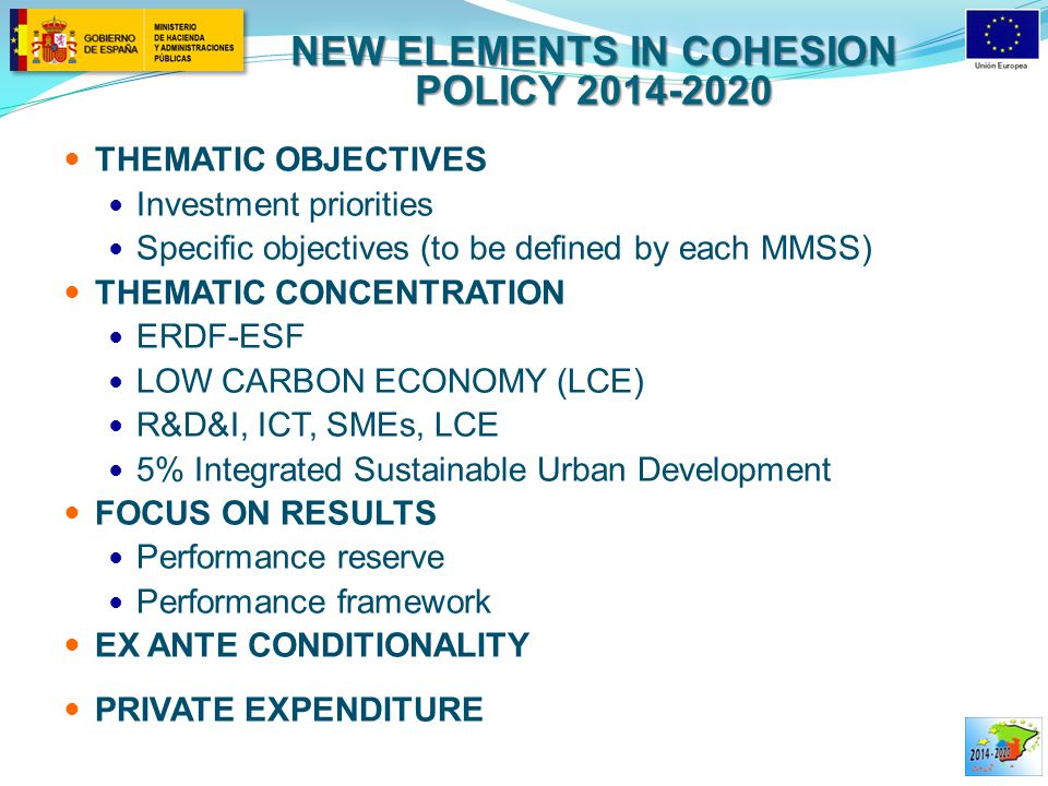 NEW ELEMENTS IN COHESION POLICY 2014-2020 THEMATIC OBJECTIVES Investment priorities Specific objectives (to be defined by each MMSS) THEMATIC CONCENTR