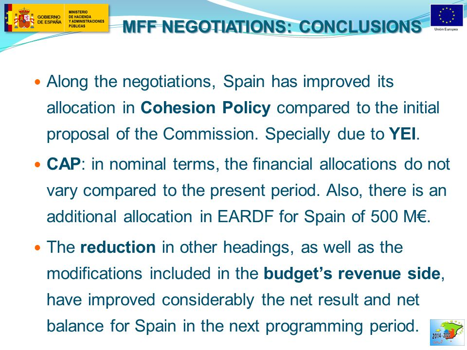 MFF NEGOTIATIONS: CONCLUSIONS Along the negotiations, Spain has improved its allocation in Cohesion Policy compared to the initial proposal of the Commission.