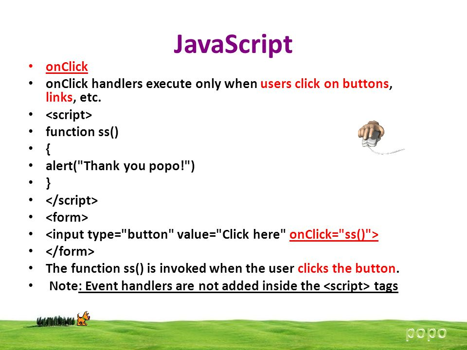 JavaScript onClick onClick handlers execute only when users click on buttons, links, etc. function ss() { alert(