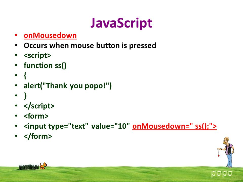 JavaScript onMousedown Occurs when mouse button is pressed function ss() { alert(