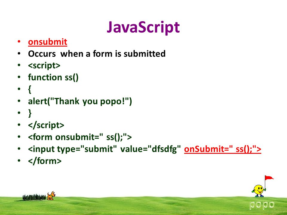 JavaScript onsubmit Occurs when a form is submitted function ss() { alert(