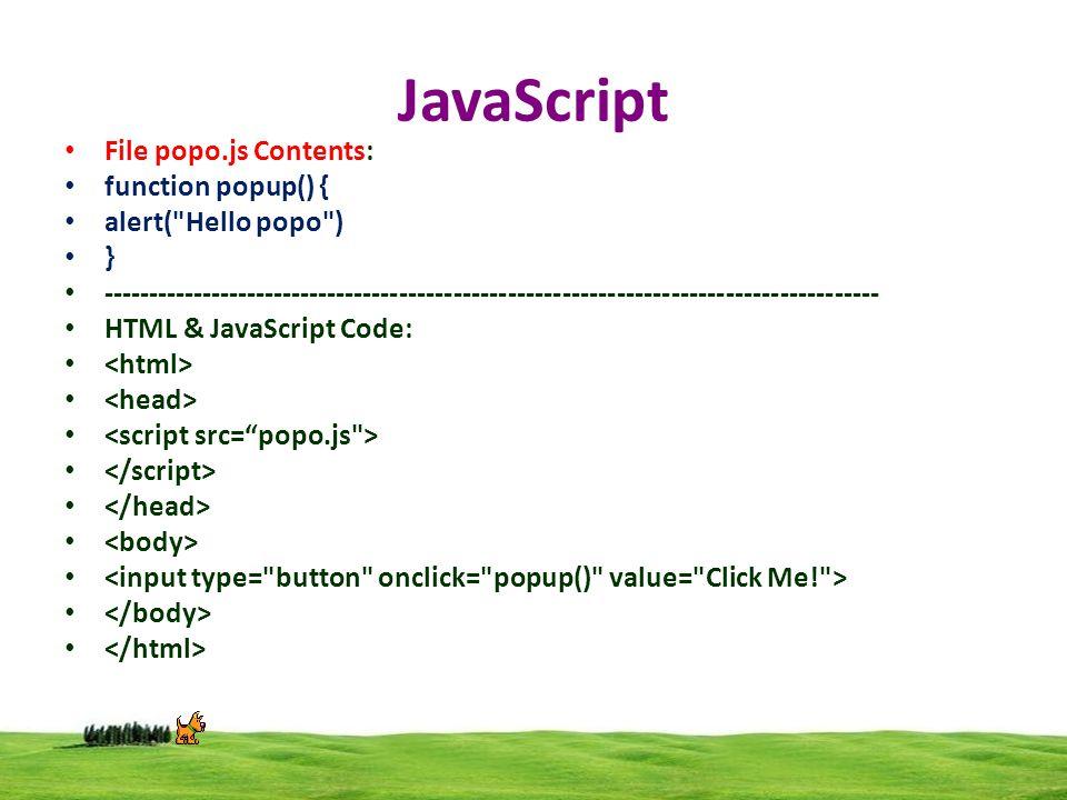 File popo.js Contents: function popup() { alert( Hello popo ) } -------------------------------------------------------------------------------------- HTML & JavaScript Code: