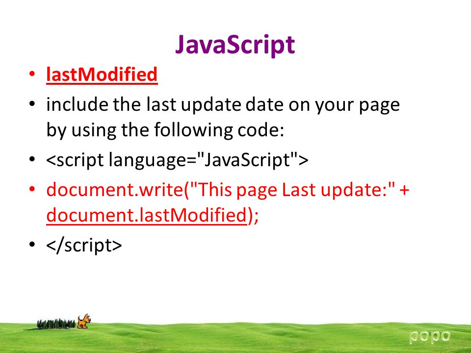 JavaScript lastModified include the last update date on your page by using the following code: document.write(