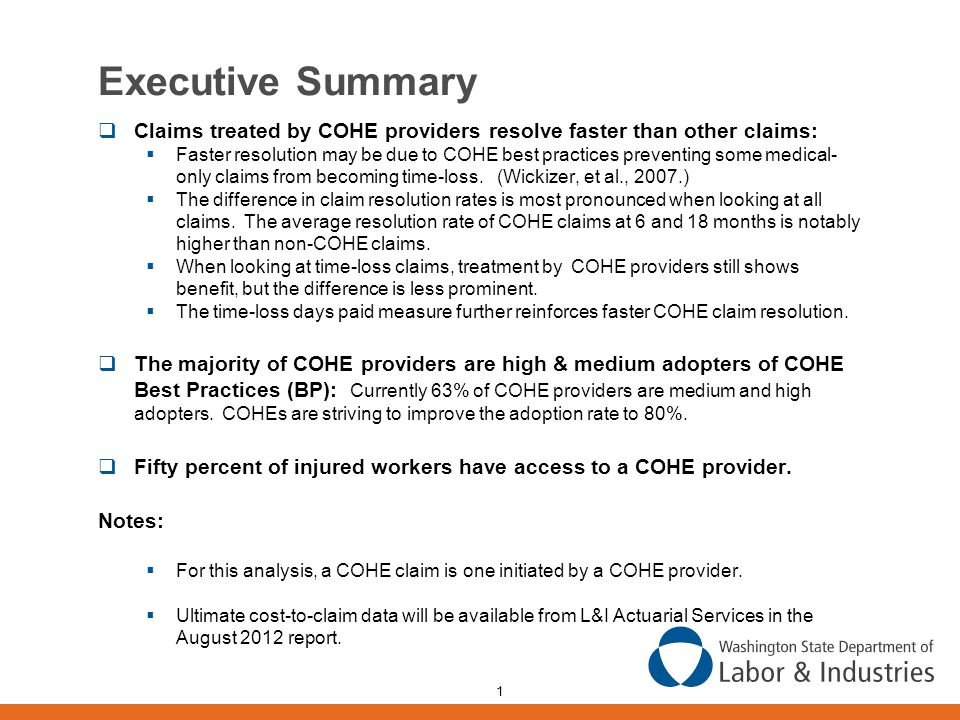 1 Executive Summary  Claims treated by COHE providers resolve faster than other claims:  Faster resolution may be due to COHE best practices preventing some medical- only claims from becoming time-loss.