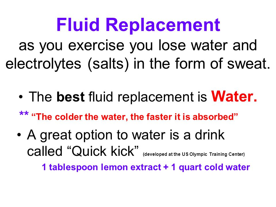 Fluid Replacement as you exercise you lose water and electrolytes (salts) in the form of sweat.