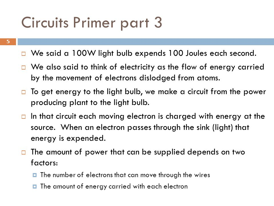 Circuits Primer part 3  We said a 100W light bulb expends 100 Joules each second.