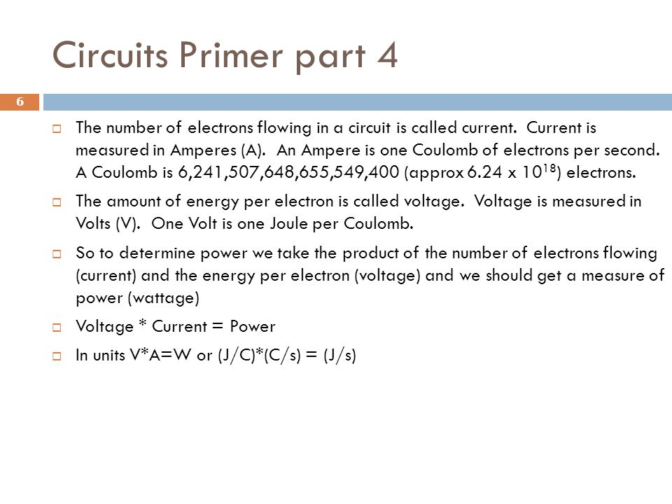 Circuits Primer part 4  The number of electrons flowing in a circuit is called current.