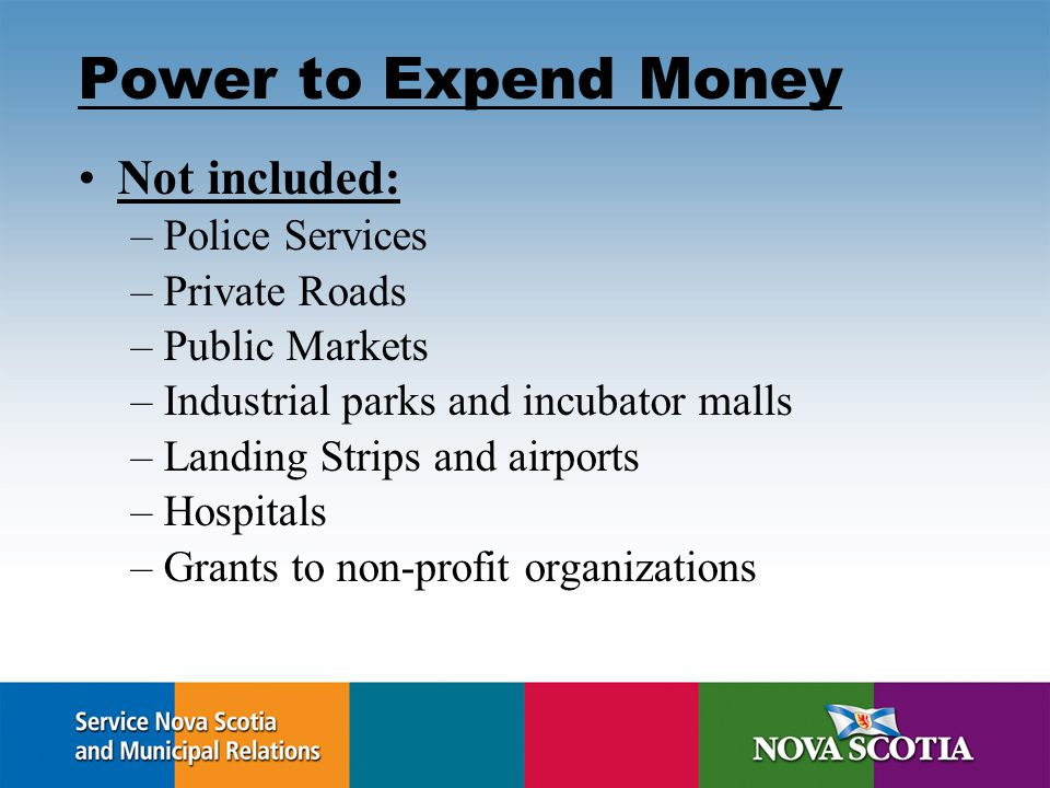 Power to Expend Money Not included: –Police Services –Private Roads –Public Markets –Industrial parks and incubator malls –Landing Strips and airports –Hospitals –Grants to non-profit organizations