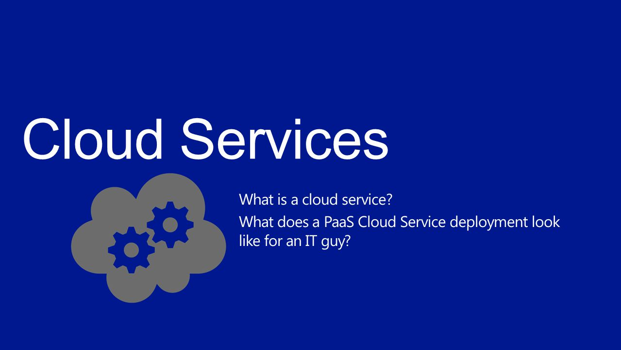What is a cloud service? What does a PaaS Cloud Service deployment look like for an IT guy?