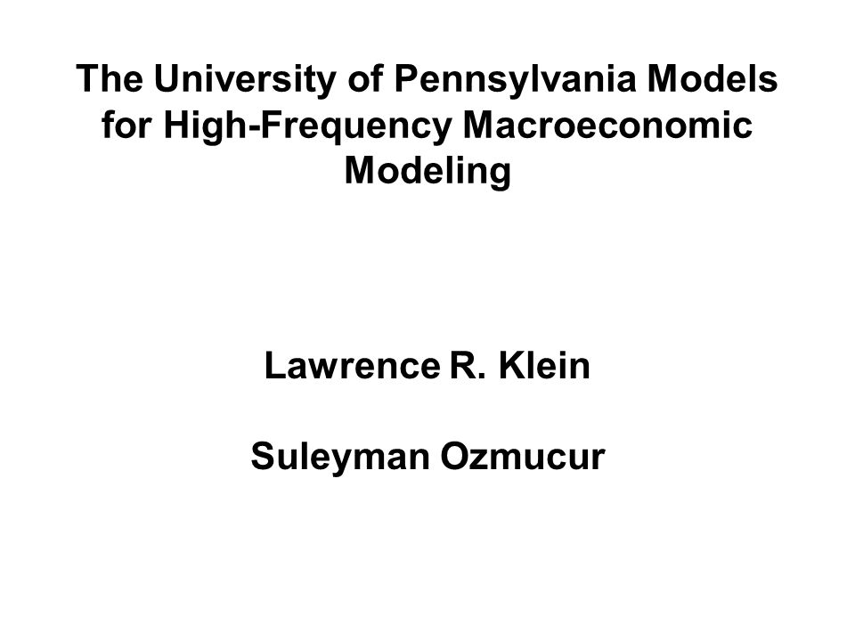 The University of Pennsylvania Models for High-Frequency Macroeconomic Modeling Lawrence R.