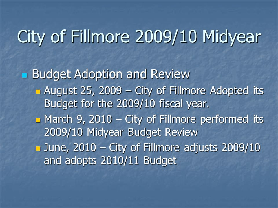 City of Fillmore 2009/10 Midyear Budget Adoption and Review Budget Adoption and Review August 25, 2009 – City of Fillmore Adopted its Budget for the 2009/10 fiscal year.