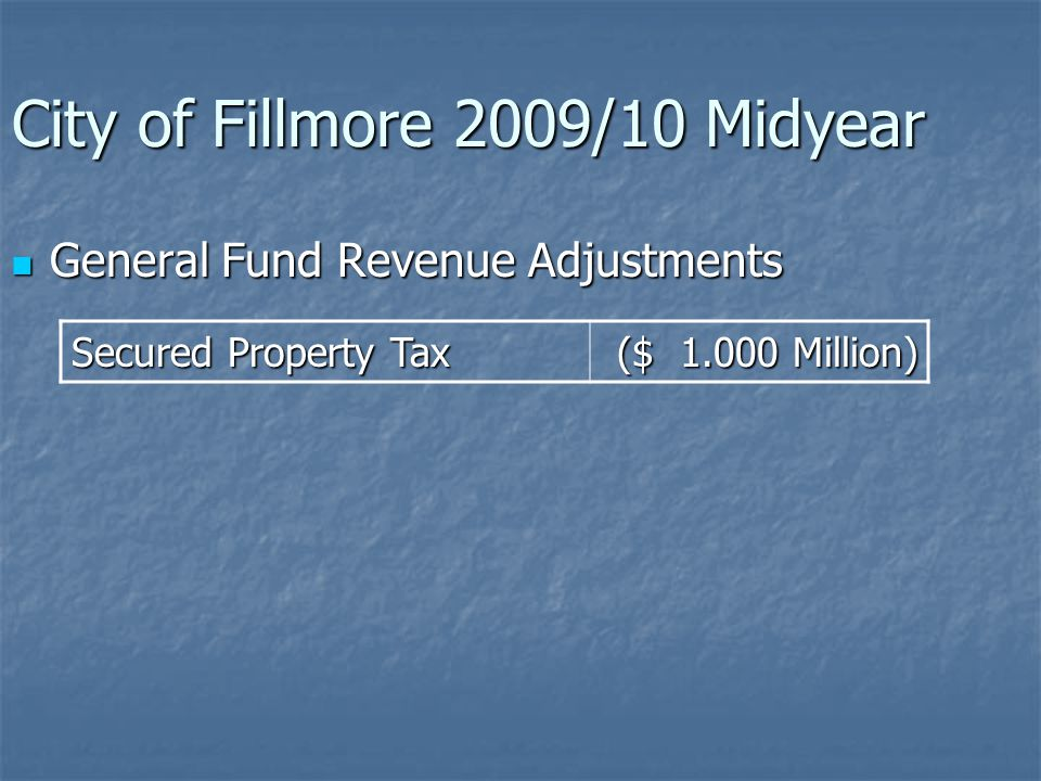 City of Fillmore 2009/10 Midyear Capital Projects Expenditure & Transfer Out Adjust.: Capital Projects Expenditure & Transfer Out Adjust.: AmountReason WW Recycling ($ 2.600)M Will complete project 2 Rivers Park (464) ($.789)M Will complete project Misc.