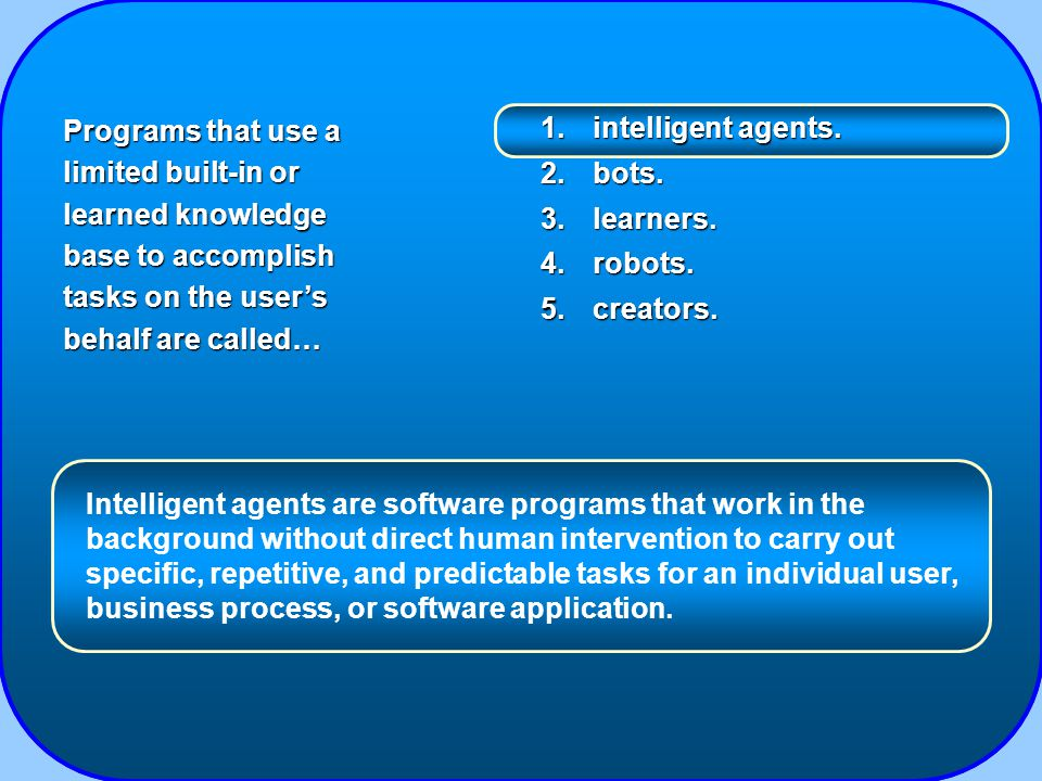 1.intelligent agents. 2.bots. 3.learners. 4.robots.
