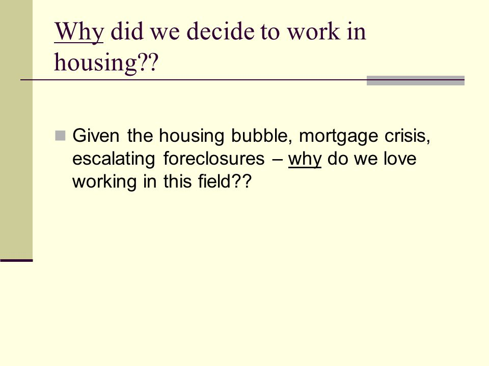 Why did we decide to work in housing .