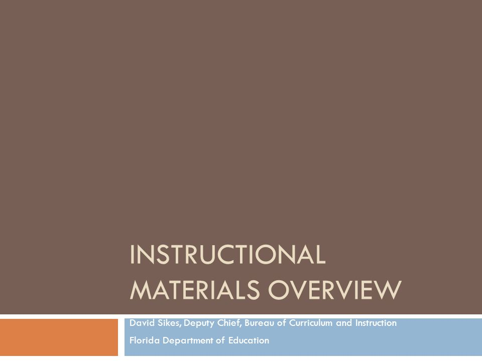 Instructional Materials Adoption  Instructional Materials Adoption Process  All Electronic Review Process  Two-Phased Review Process Expert Reviewers on Content District Reviewers on Instructional Usability  Current and upcoming adoptions  District Requirements  Florida Virtual Curriculum Marketplace
