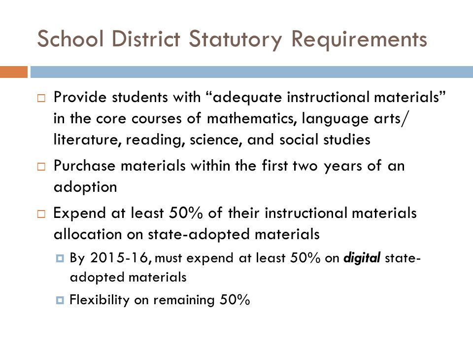 "School District Statutory Requirements  Provide students with ""adequate instructional materials"" in the core courses of mathematics, language arts/ l"